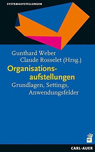 Organisationsaufstellungen: Grundlagen, Settings, Anwendungsfelder