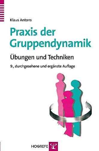 Praxis der Gruppendynamik: Übungen und Techniken