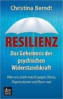Resilienz: Das Geheimnis der psychischen Widerstandskraft.