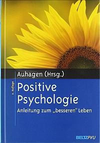 Positive Psychologie: Anleitung zum besseren Leben