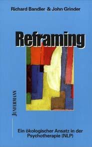 Reframing. Ein ökologischer Ansatz in der Psychotherapie (NLP)